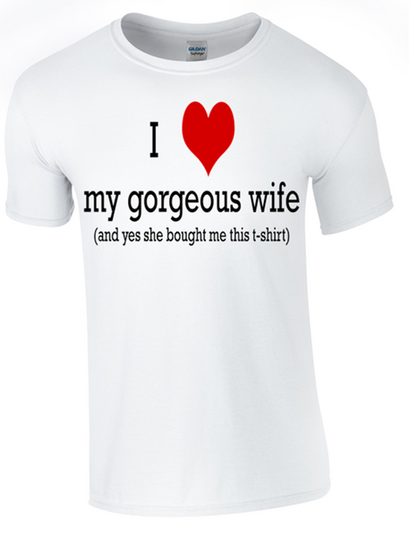 Valentine I Love my Gorgeous Wife T-Shirt Printed DTG (Direct to Garment) for a permanent finish. - Army 1157 Kit  Veterans Owned Business