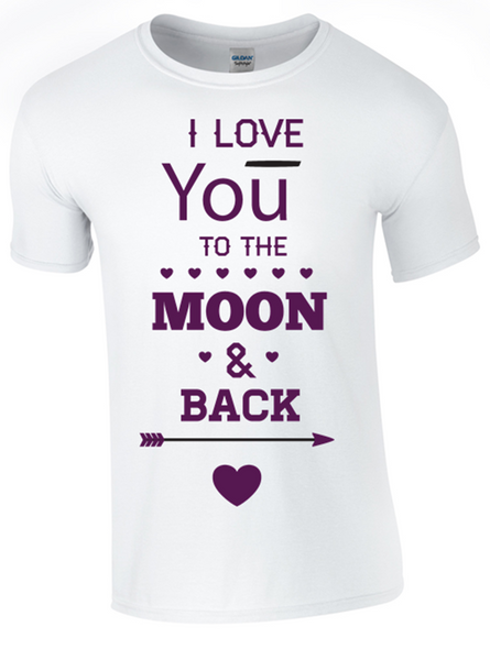 I Love you to the Moon and Back T-Shirt Printed DTG (Direct to Garment) for a permanent finish