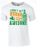 St Patrick's Day I Don't Get Drunk I get Awesome T-Shirt Printed DTG (Direct to Garment) for a Permanent Finish.