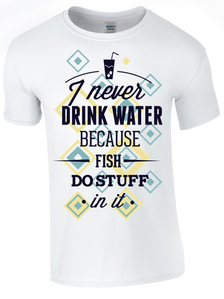 I Never Drink Water T-Shirt