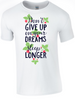 Don't Give up on Your Dreams T-Shirt - Army 1157 Kit  Veterans Owned Business
