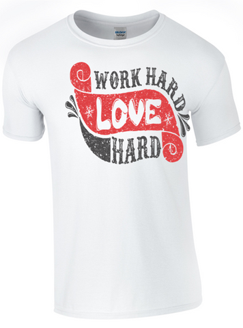Work Hard, Love Hard T-Shirt Printed DTG (Direct to Garment) for a permanent finish