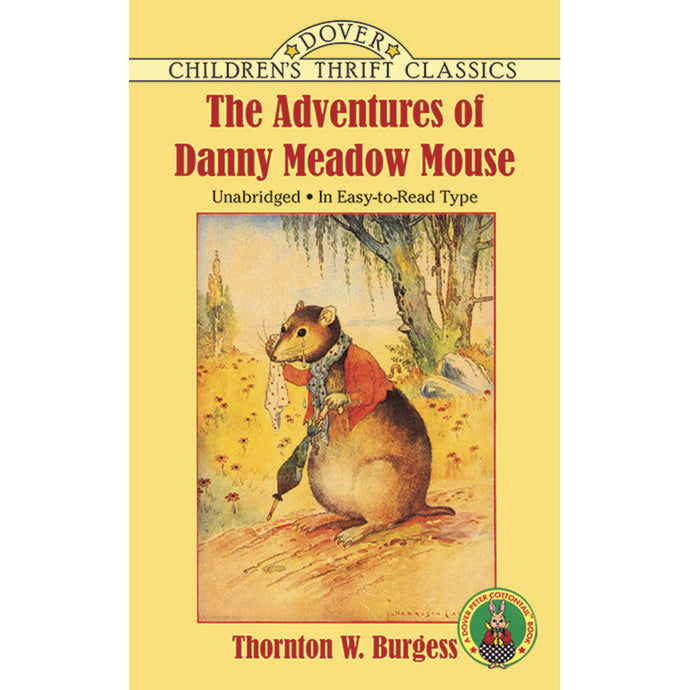 Dover Thrift Classic The Adventures of Danny Meadow Mouse by Thornton W. Burgess