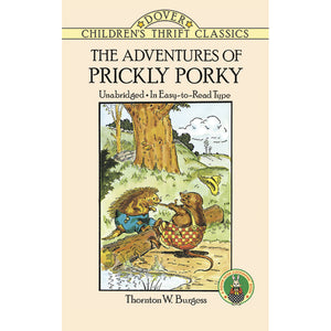 Dover Thrift Classic The Adventures of Prickly Porky by Thornton W. Burgess