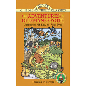 Dover Thrift Classic The Adventures of Old Man Coyote by Thornton W. Burgess