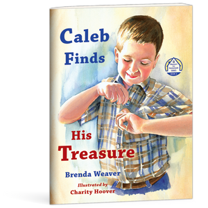 Caleb Finds His Treasure Book by Brenda Weaver