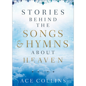 Stories Behind the Songs & Hymns about Heaven, Book by Ace Collins 9780801094675