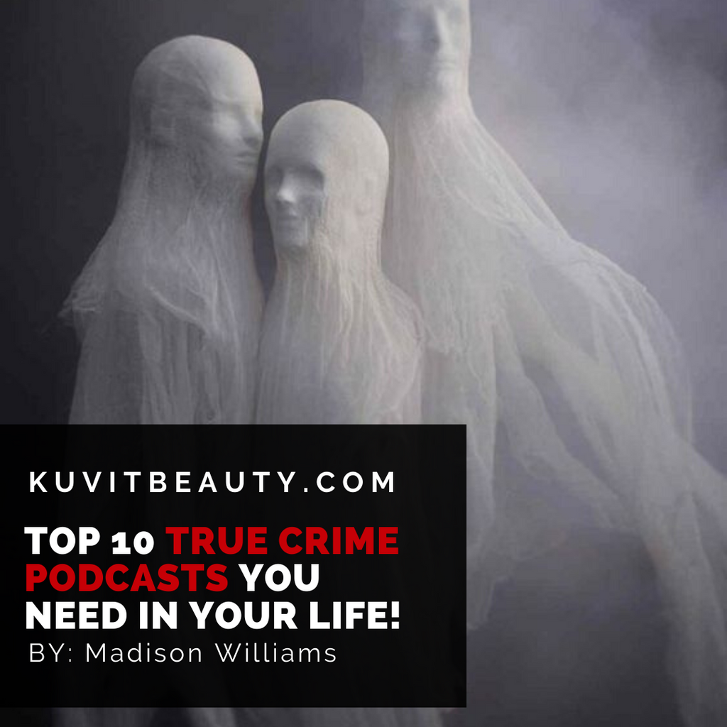 Top Ten True Crime Podcasts You Need in Your Life!