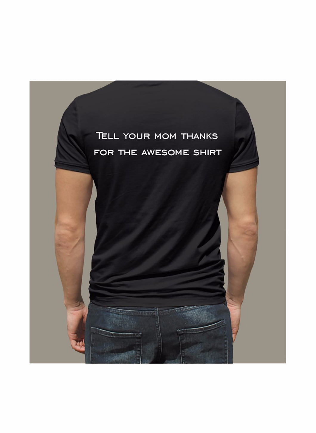 Men's Short Sleeved T-Shirt- Tell your mom thanks for the awesome shirt!