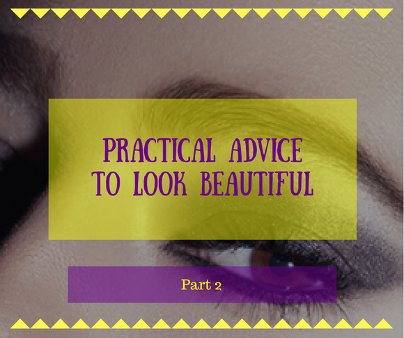 PRACTICAL ADVICE TO LOOK BEAUTIFUL Part 2