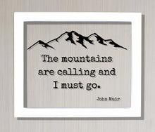 John Muir - Floating Quote - The mountains are calling and I must go - Wilderness Hiking Camping Backpacking Forest Woods Cabin Sign Lodge