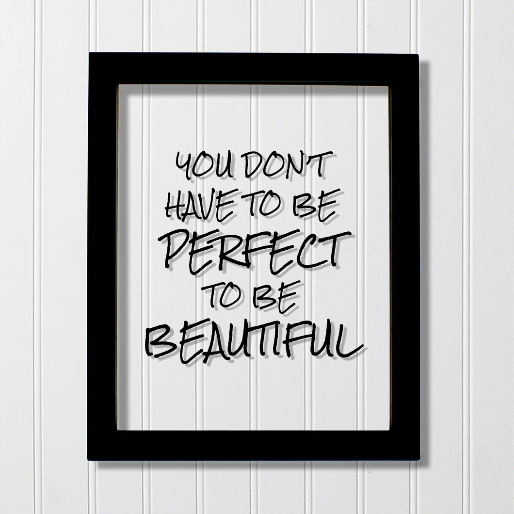 You don't have to be perfect to be beautiful - Floating Quote - Beauty Motivational Inspirational Quote Sign - You are beautiful - Acrylic