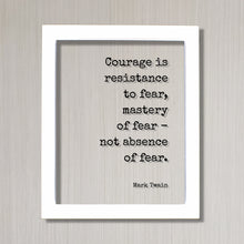 Mark Twain - Courage is resistance to fear mastery of fear not absence of fear - Floating Quote - Adventure Heroic Resilient Boldness Hustle