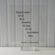 Booker T. Washington - Floating Quote - Excellence is to do a common thing in an uncommon way Business Success Innovation Ingenuity Inventor