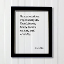 Aristotle - We are what we repeatedly do. Excellence, then, is not an act, but a habit - Floating Quote - Frame Sign Plaque Wall Art Decor