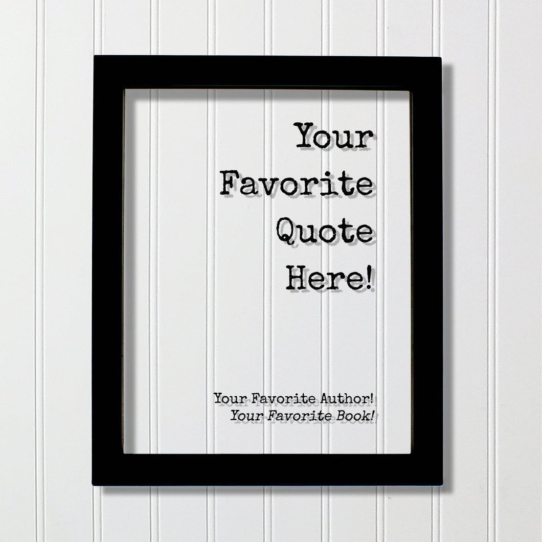 Custom Floating Quote - Your Favorite Quote Here - Personalized Customized Home Decor - Framed Plaque Sign Acrylic Table Top
