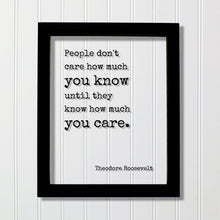 Theodore Roosevelt - Floating Quote - People don't care how much you know until they know how much you care. - Quote Art Print Teddy Acrylic