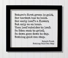 Robert Frost - Floating Quote - Nothing Gold Can Stay - Nature's first green is gold,  Her hardest hue to hold.  Her early leaf's a flower