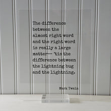 Mark Twain - The difference between the almost right word is really a large matter, the difference between the lightning bug and lightning