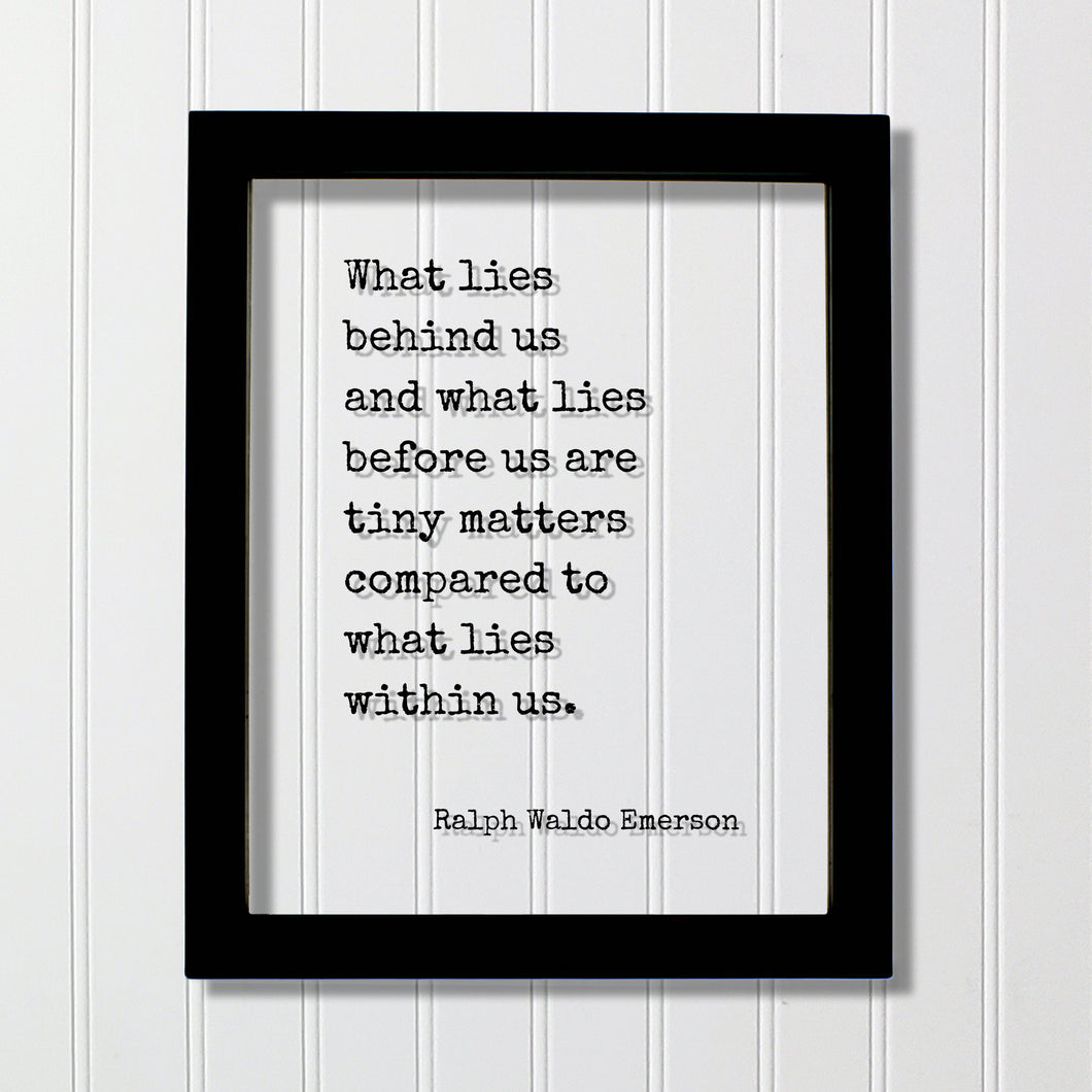 Ralph Waldo Emerson - What lies behind us and what lies before us are tiny matters compared to what lies within us - Floating Quote Wisdom