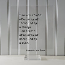 Alexander the Great - I am not afraid of an army of lions led by a sheep I am afraid of an army of sheep led by a lion - Leadership Leader