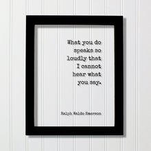 Ralph Waldo Emerson - Floating Quote - What you do speaks so loudly that I cannot hear what you say - Actions Business Success Acrylic Sign