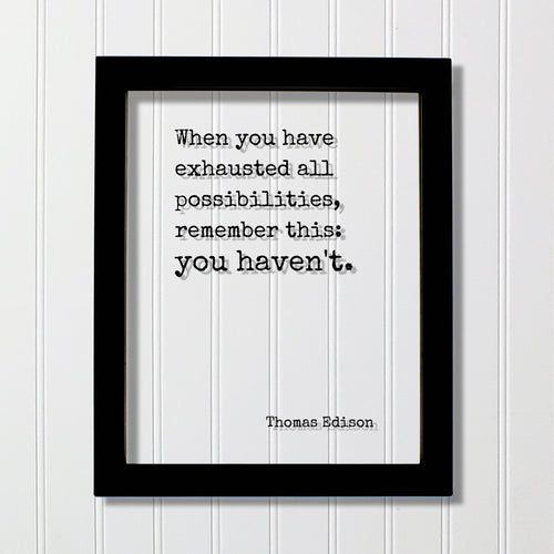 Thomas Edison - Floating Quote - When you have exhausted all possibilities remember this: you haven't - Modern Minimalist Home Decor Acrylic