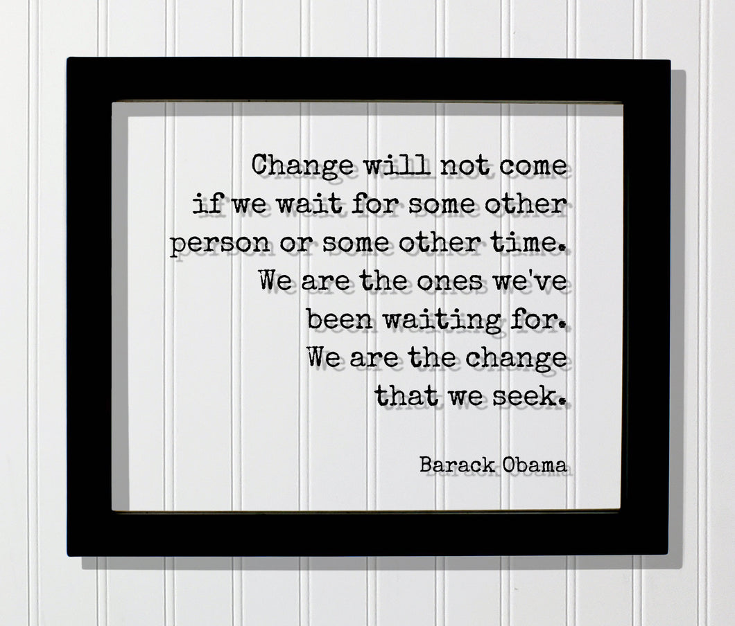 Barack Obama - Quote - Change will not come if we wait for some other person or time. We are the ones we've been waiting for change we seek