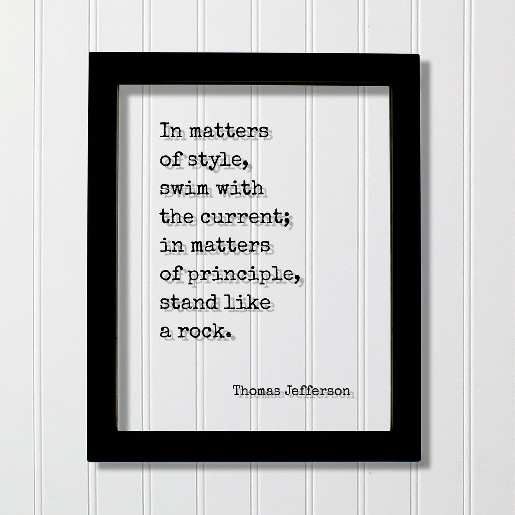 Thomas Jefferson - In matters of style swim with the current in matters of principle stand like a rock - Ethical Principled Stylist Stylish