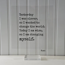 Rumi - Yesterday I was clever, so I wanted to change the world. Today I am wise, so I am changing myself - Quote - Self Improvement Progress