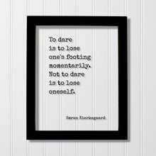 Søren Kierkegaard - To dare is to lose one's footing momentarily. Not to dare is to lose oneself - Confident Courage Fearless Daring - Soren