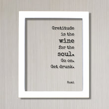 Rumi - Gratitude is the wine for the soul. Go on. Get drunk - Floating Quote Thank You Gift Present Grateful Thanks Recognition Sign Plaque