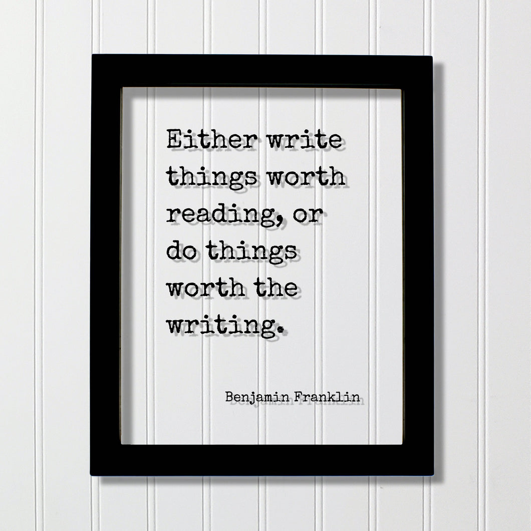 Benjamin Franklin - Floating Quote - Either write things worth reading or do things worth the writing Gift for Writer Author Blogger Acrylic