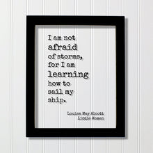 Louisa May Alcott - Floating Quote - Little Women - I am not afraid of storms, for I am learning how to sail my ship - Fearless Brave Plaque