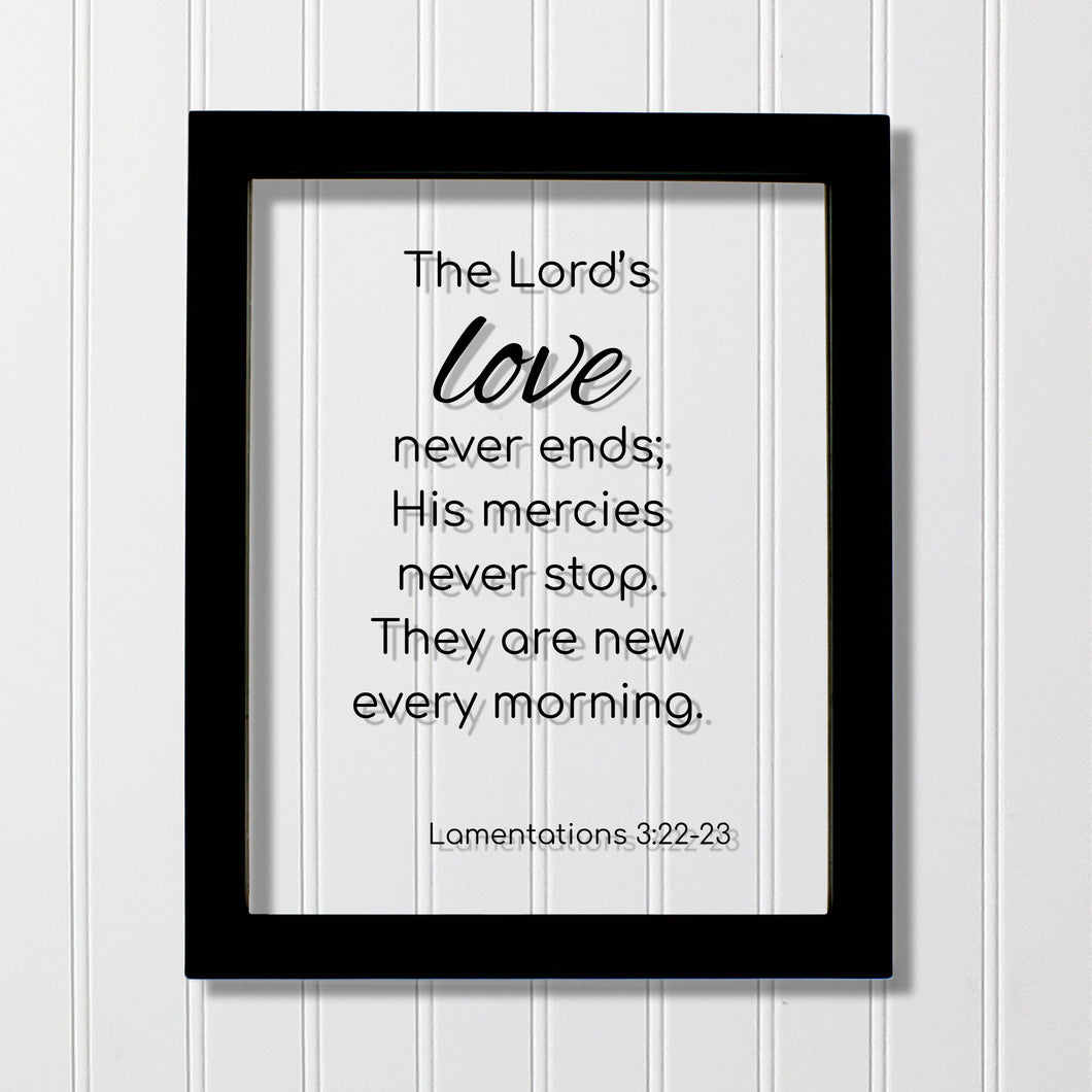 Lamentations 3:22-23 - The Lord's love never ends; His mercies never stop. They are new every morning. - Scripture Frame - Bible Verse