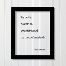 Oscar Wilde - Floating Quote - You can never be overdressed or overeducated - Education Teacher Professor Modern Decor Minimalist
