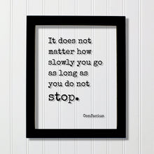 Confucius - Floating Quote - It does not matter how slowly you go as long as you do not stop - Business Progress Personal Development