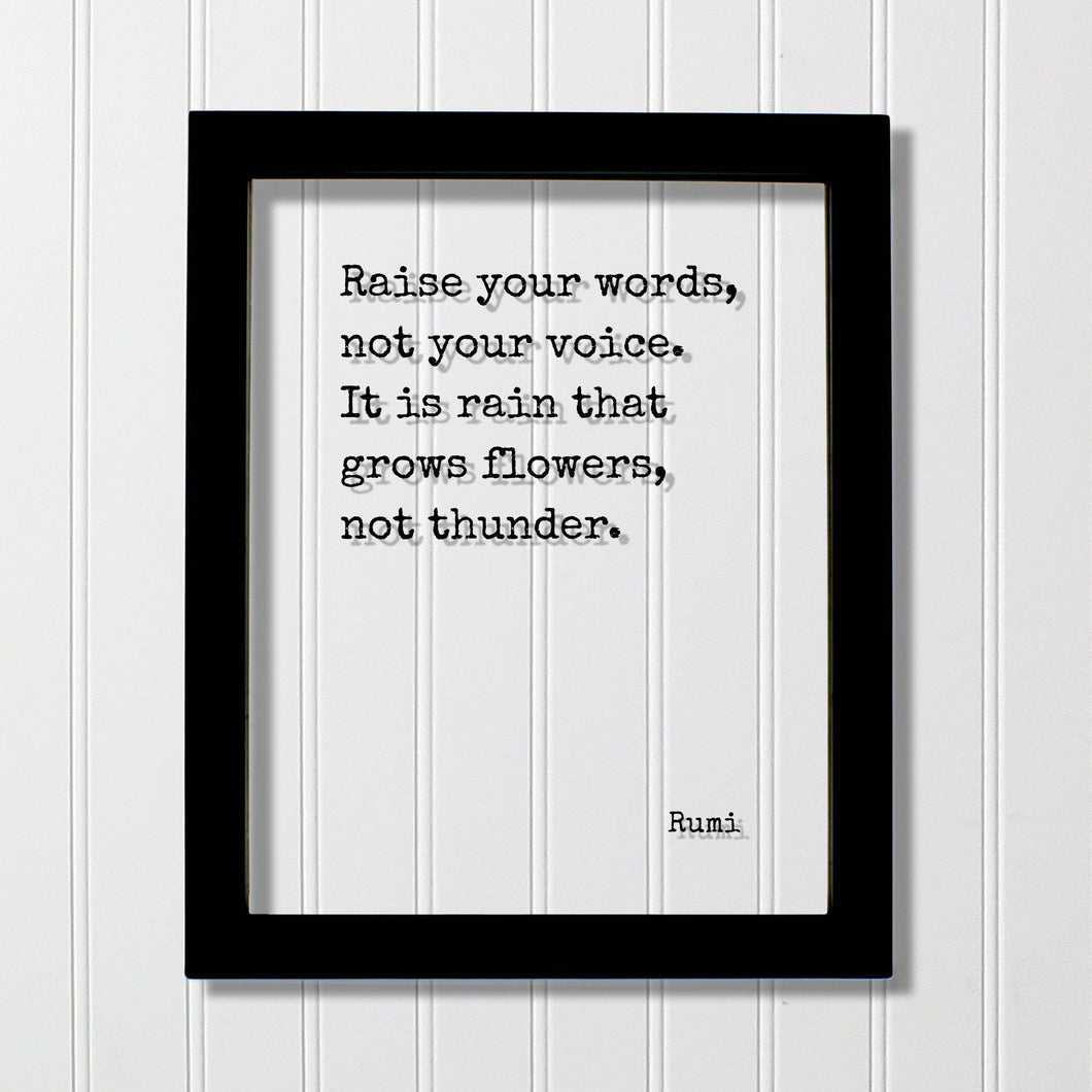 Rumi - Raise your words, not your voice. It is rain that grows flowers, not thunder - Floating Quote - Speech Debate Speaker Communication