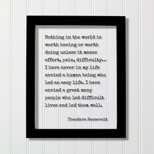 Theodore Roosevelt - Quote - Nothing in the world is worth having or worth doing unless it means effort, pain, difficulty… Frame Sign Plaque