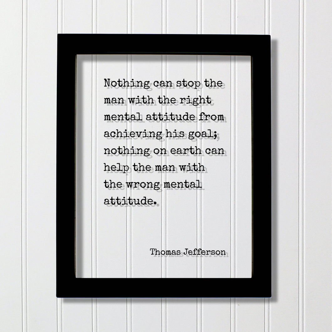 Thomas Jefferson - Floating Quote - Nothing can stop the man with the right mental attitude from achieving his goal; nothing with the wrong