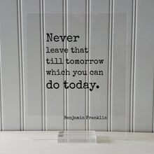 Benjamin Franklin - Floating Quote - Never leave that till tomorrow which you can do today - Right Now - Seize the Day - Procrastination Ben