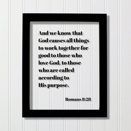 Romans 8:28 - God causes all things to work together for good to those who love - Floating Quote Scripture Frame - Bible Verse - Christian