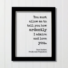 Jane Austen - Pride and Prejudice - Floating Quote - You must allow me to tell you how ardently I admire and love you - Anniversary Gift