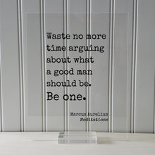 Marcus Aurelius - Meditations - Floating Quote - Waste no more time arguing about what a good man should be. Be one - Leader Leadership