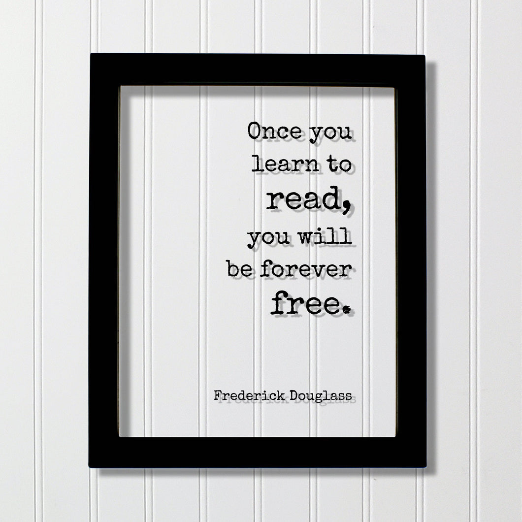 Frederick Douglass - Once you learn to read, you will be forever free - Floating Quote - Reading Teacher Education Learning Bookworm Reader