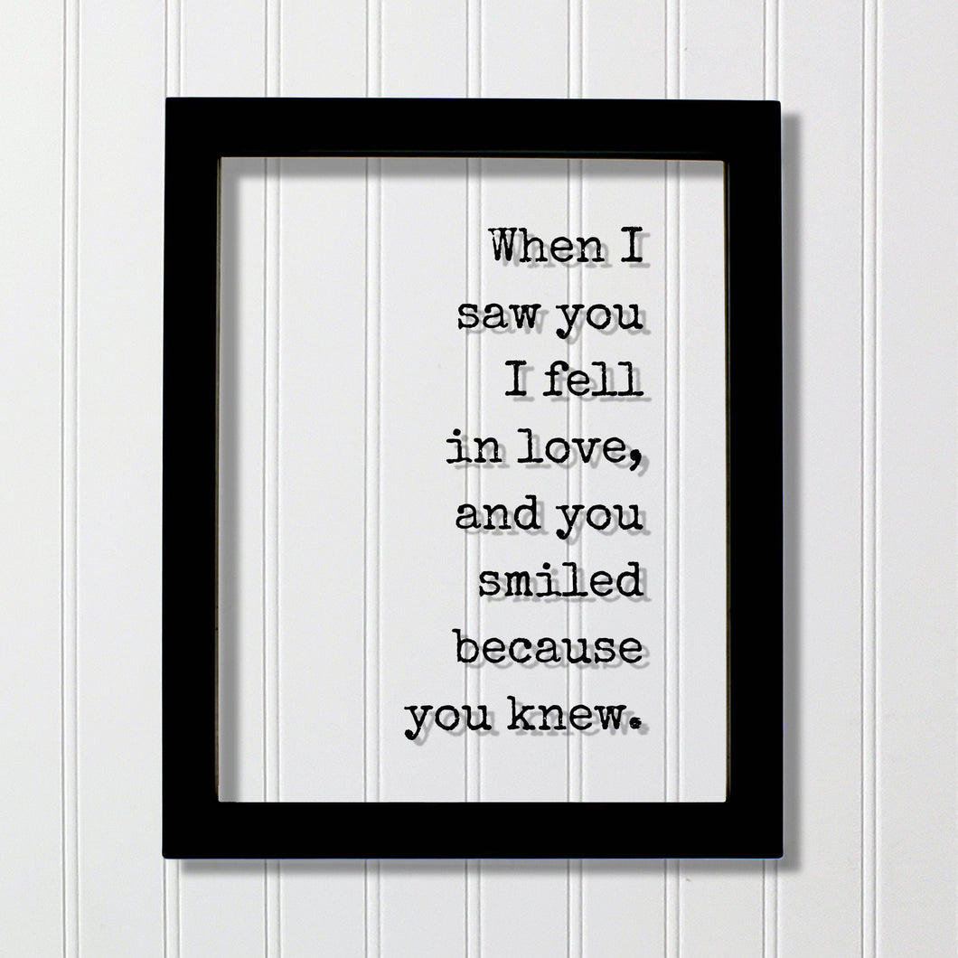 When I saw you I fell in love, and you smiled because you knew - Quote - Romantic Anniversary Gift for Wife Girlfriend - Love At First Sight