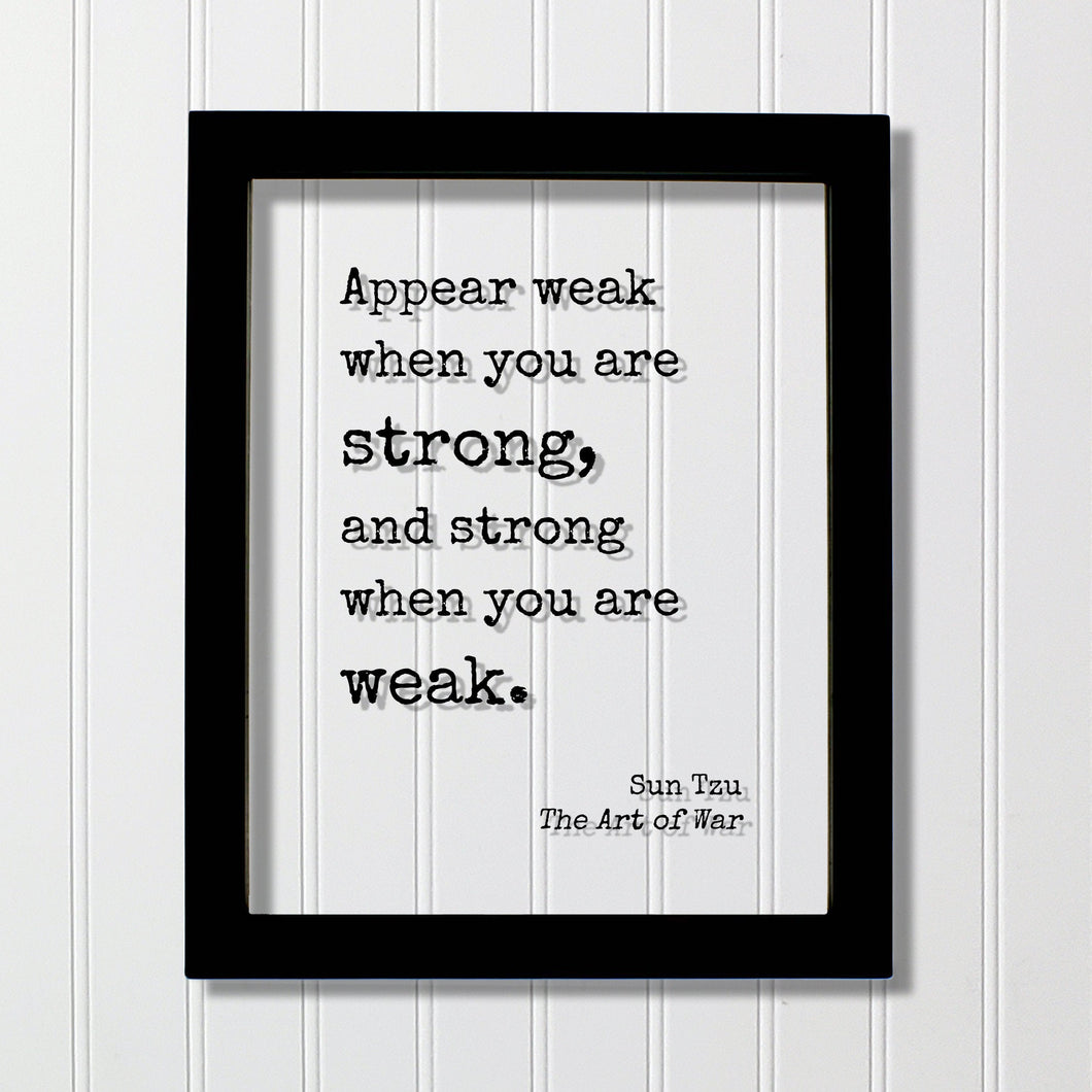 Sun Tzu - The Art of War - Floating Quote - Appear weak when you are strong, and strong when you are weak - Quote Art Print Book Literary