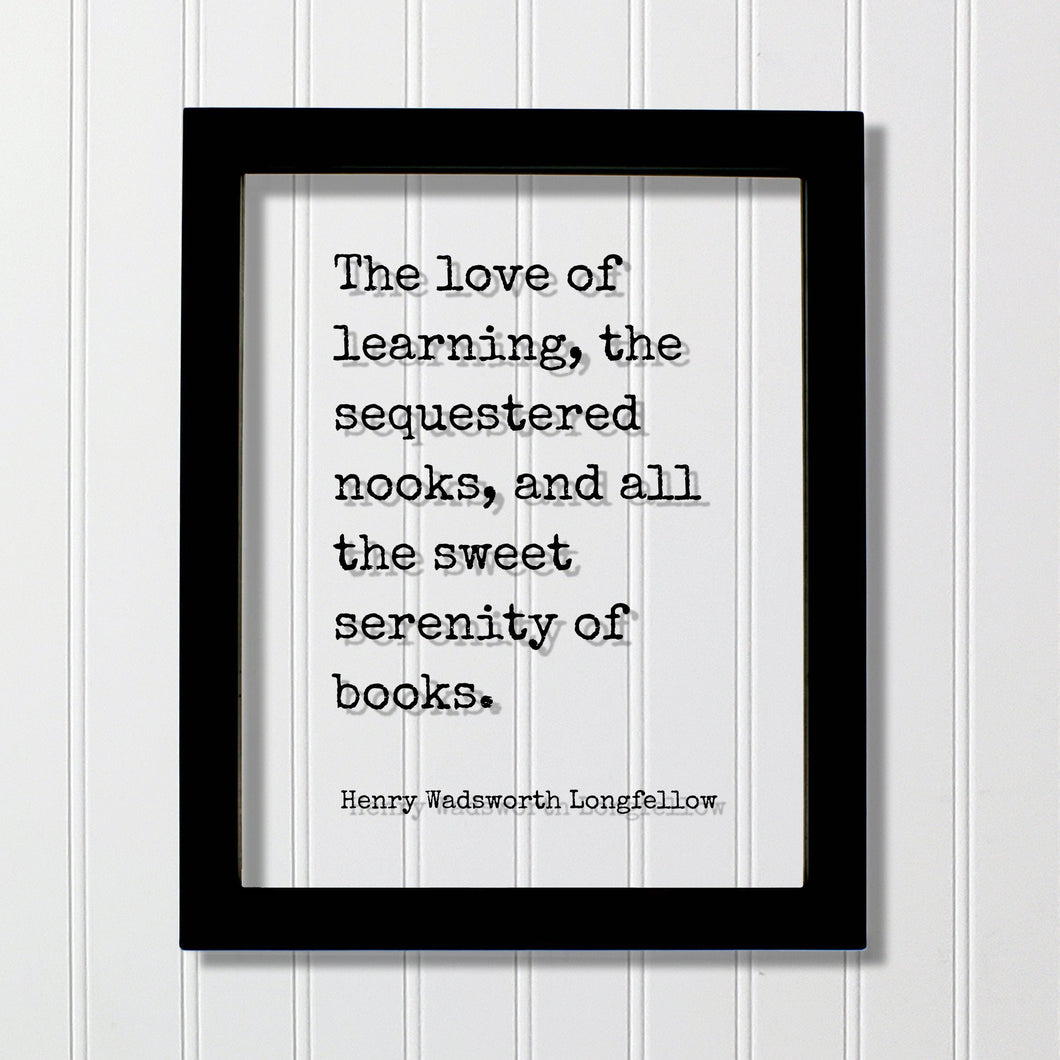 The love of learning, sequestered nooks, all the sweet serenity of books - Henry Wadsworth Longfellow Quote - Book Lover Library Sign Reader