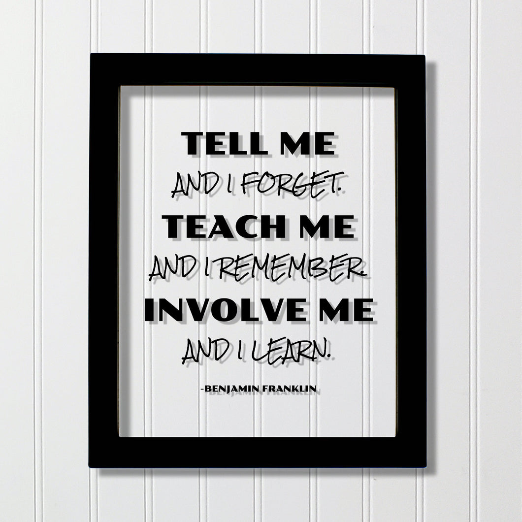 Benjamin Franklin - Floating Quote - Tell me and I forget teach me and I remember involve me and I learn - Education Teacher Professor