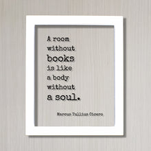 A room without books is like a body without a soul - Marcus Tullius Cicero - Floating Quote Book Lover Gift Library Sign Reader Bibliophile